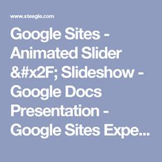 Google Sites - Animated Slider / Slideshow - Google Docs Presentation - Google Sites Experts Designs Development Intranets Websites
