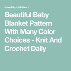 Beautiful Baby Blanket Pattern With Many Color Choices - Knit And Crochet Daily