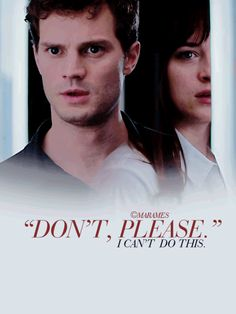 Don't Please - Fifty Shades of Grey https://www.pinterest.com/lilyslibrary/ I love how Ana grows stronger in herself as their story goes on.