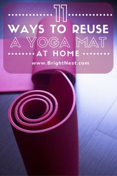 Has your yoga mat seen better days? Don't throw out your old one just yet! You can use it for a bunch of cool, useful stuff around the house. Discover 11 new uses for old yoga mats at BrightNest.