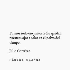 Julio Cortázar Quotes And Notes, Poem Quotes, Poems, Life Quotes, Simple Words, Cool Words, Wise Words, Poetry Inspiration, Poetry Feelings