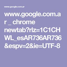 www.google.com.ar _ chrome newtab?rlz=1C1CHWL_esAR736AR736&espv=2&ie=UTF-8