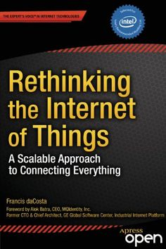 Rethinking the Internet of Things: A Scalable Approach to Connecting Everything by Francis daCosta http://www.amazon.com/dp/B00EBCGHSW/ref=cm_sw_r_pi_dp_ZmzTvb0WYA5BW