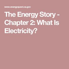 The Energy Story - Chapter 2: What Is Electricity?