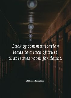Lack of communication leads to a lack of trust that leaves room for doubt. #Communicationquotes #Quotesabouttrust #Lifequotes #Trustworthyquotes #Betrayalquotes #Doubtfulquotes #Confusionquotes #Deepquotes #Inspirationalquotes #Dailyquotes #Everydayquotes #Instaquotes #Instastories #Quoteoftheday #Quotes #Quotesandsayings #therandomvibez