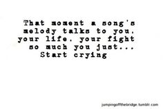 Yes. The songs that send my heart soaring with memories of new love. The songs that cause the corners of my lips to curve into a smile with happier memories. The songs that pierce my heart with renewed pain of loss, and cause tears to fall as they did so long ago.