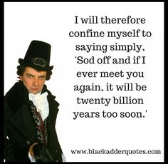 If I Ever Meet You Again It Will Be Twenty Billion Years Too Soon British Comedy Series, British Tv Comedies, Definition Of Genius, Blackadder Quotes, Insulting Quotes, Best Insults, Only Fools And Horses, Funny Memes, Humor