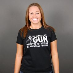 YOU CAN HAVE MY GUN WHEN YOU PRY IT FROM MY COLD DEAD FINGERS T-SHIRT