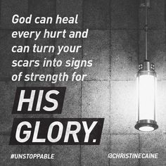 God can heal every hurt and can turn your scars into signs of strength for His glory.