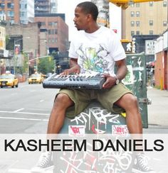 Kasheem Daniels (actually, no one is quite sure just what Kasheem does!)  www.kasheemdaniels.me