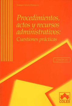 Procedimientos, actos y recursos administrativos : cuestiones prácticas / Enrique Linde Paniagua. - [Majadahonda (Madrid)] : Colex, 2012