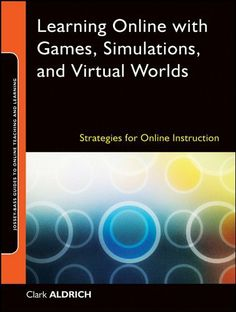 Learning Online with Games, Simulations, and Virtual Worlds: Strategies for Online Instruction (Jossey-Bass Guides to Online Teaching and Learning) by Clark Aldrich, http://www.amazon.com/dp/B002RMSZ4W/ref=cm_sw_r_pi_dp_BGKbtb1737AHC