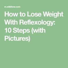 How to Lose Weight With Reflexology: 10 Steps (with Pictures)