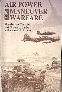 Air Power and Maneuver Warfare (By Martin van Creveld)268 pages - Manneuver warfare in action - Germany - Russia - Photos - Israel - Air power in 1990s