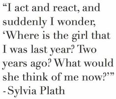 Sylvia Plath---Thoughts as these were/are common during/after being with a Narcissist. How can I ask her what she thinks of me now if I can't find her? Poem Quotes, Words Quotes, Wise Words, Motivational Quotes, Life Quotes, Inspirational Quotes, Sayings, Pretty Words, Beautiful Words