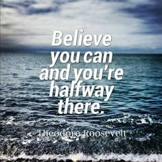 """Believe you can and you're halfway there"". #Quotes by #TheodoreRoosevelt vía @Candidman"
