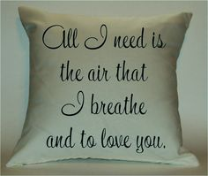 All I Need is the Air that I Breathe and to Love You 18X18 Decorative Pillow Cover