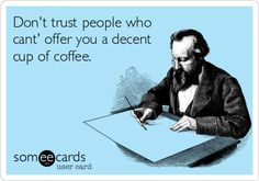 Free and Funny Confession Ecard: Don't trust people who cant' offer you a decent cup of coffee. Create and send your own custom Confession ecard. Coffee Talk, I Love Coffee, Best Coffee, Coffee Cups, Coffee Coffee, Coffee Quotes, Coffee Humor, Dont Trust People, Punch In The Face