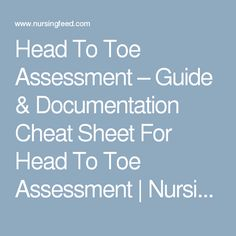Head To Toe Assessment – Guide & Documentation Cheat Sheet For Head To Toe Assessment   Nursing Feed