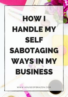 How I Handle My Self Sabotaging Ways in Business