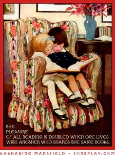 """The pleasure of reading is doubled when one lives with another who shares the same books."" - Katherine Mansfield"