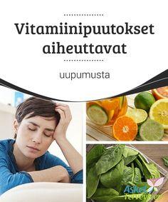 Vitamiinipuutokset aiheuttavat uupumusta   Ravinto on #olennaisessa asemassa #hyvinvointisi #kannalta.  #Terveellisetelämäntavat