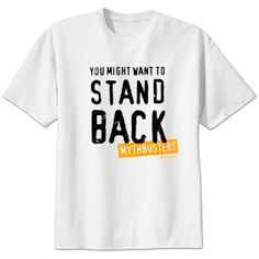 MythBusters Stand Back T-Shirt - White