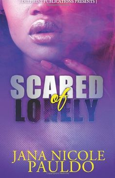 Scared of Lonely (Delphine Publications Presents) by Jana Nicole Pauldo,http://www.amazon.com/dp/0989090612/ref=cm_sw_r_pi_dp_cIrbsb0XFBMCZC8N