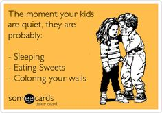 The moment your kids are quiet, they are probably: - Sleeping - Eating Sweets - Coloring your walls. Or, they are stuffing a whole roll of TP into the Toilet! #Funny