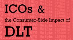 ICOs and the Consumer-Side Impact of DLT