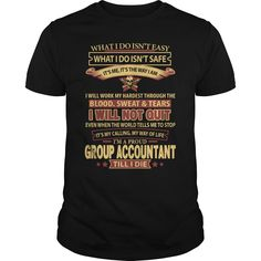What I Do Isn't Safe, I Will Not Quit, I'm A Proud Group Accountant Till I Die T-Shirt, Hoodie Group Accountant