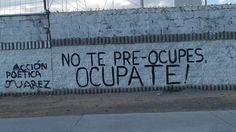 No te pre-ocupes  Ocupate  #muros #paredes