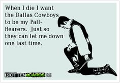 Dallas Cowboys meme. How I feel about the Dallas Cowboys and it's not even football season yet.