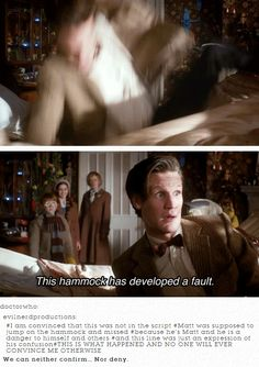 "(gif set) ""This hammock has developed a fault."" Matt Smith improvising.....giggles 