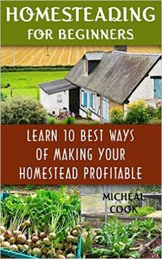 Homesteading For Beginners: Learn 10 Best Ways Of Making Your Homestead Profitable: (How to Build a Backyard Farm, Mini Farming Self-Sufficiency On 1/ ... farming, How to build a chicken coop, ) - Kindle edition by Micheal Cook. Crafts, Hobbies & Home Kindle eBooks @ http://Amazon.com.