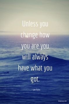 Unless you change how you are you will always have what you got.