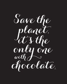 Save the planet. It's the only one with chocolate. ♥