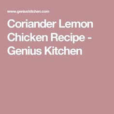 Coriander Lemon Chicken Recipe - Genius Kitchen