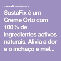 SustaFix é um Creme Orto com 100% de ingredientes activos naturais. Alivia a dor e o inchaço e melhora a mobilidade das articulações e dos ligamentos. Explore os produtos e as ofertas especiais de SustaFix.