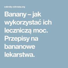 Banany – jak wykorzystać ich leczniczą moc. Przepisy na bananowe lekarstwa.