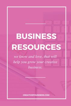 The Business Resources we use and love!