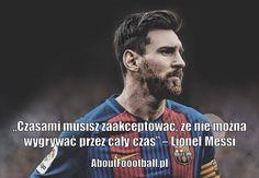 Czasami musisz zaakceptować, że nie można wygrywać przez cały czas. • Lionel Messi cytaty piłkarskie na AboutFootball.pl • Zobacz #lionelmessi #messi #cytat #cytaty #pilkanozna #futbol #sport #motywacja #trening Lionel Messi, Football Soccer, Fc Barcelona, My Life, Baseball Cards, Motivation, Sports, Quotes, Hs Sports