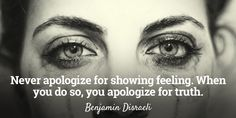 Never apologize for showing feeling. When you do so, you apologize for truth. #quote @quotlr