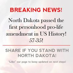 BREAKING NEWS! North Dakota passed the first personhood pro-life amendment in US History! 57-35!