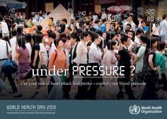 Western Pacific : Cut your risk of heart attack and stroke - Control your blood blood pressure - UNDER PRESSURE ?  WORLD HEALTH DAY 2013   http://www.WHO.int/control-blood-pressure