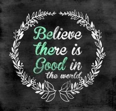 Believe there is good in the world - Be the good - Word art Printable…
