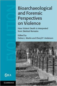 Bioarchaeological and forensic perspectives on violence :  how violent death is interpreted from skeletal remains, 2014  http://absysnetweb.bbtk.ull.es/cgi-bin/abnetopac01?TITN=527163