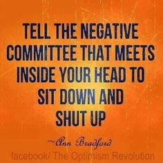 """""""Tell the negative committee that meets inside your head to sit down and shut up."""" - Ann Bradford #temperance #quote"""