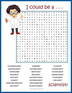 Get your students interested in a career in science. There are so many interesting possibilities! This puzzle worksheet features 22 career names from ANTHROPOLOGIST to ZOOLOGIST. It would make a fun activity for early finishers when working on a science unit or just something to take home and enjoy. Kids love learning from word search puzzles.
