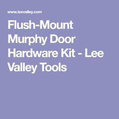 Flush-Mount Murphy Door Hardware Kit - Lee Valley Tools
